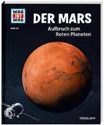 WAS IST WAS Band 144 Der Mars. Aufbruch zum Roten Planeten