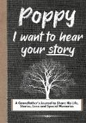 Poppy, I Want To Hear Your Story: A Grandfathers Journal To Share His Life, Stories, Love And Special Memories