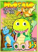 Dinosaur Coloring Book for Kids Ages 3-5: Dinosaur Toddler Girl Boy Coloring Book & Cute Dinosaur Coloring Book Baby Boy Girl First Book & Dino Colori