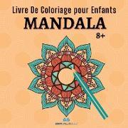 MANDALA - Livre De Coloriage Pour Enfants 8+