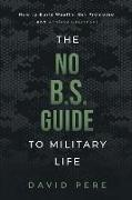 The No B.S. Guide to Military Life: How to build wealth, get promoted, and achieve greatness