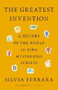 The Greatest Invention: A History of the World in Nine Mysterious Scripts