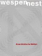 Wespennest. Zeitschrift für brauchbare Texte und Bilder / Anarchistische Welten