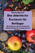 Das diabetische Kochbuch für Anfänger - 50 einfache und gesunde Rezepte für Diabetikerdiäten für neu diagnostizierte Patienten -