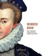 Heinrich Mann: Die Jugend des Königs Henri Quatre. Vollständige Neuausgabe