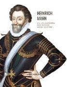 Heinrich Mann: Die Vollendung des Königs Henri Quatre. Vollständige Neuausgabe