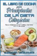 El Libro De Cocina Para Principiantes De La Dieta Cetogénica