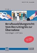 Berufsausbildungsrecht: Vom Recruiting bis zur Übernahme