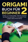 Origami Buch für Beginner 2: Lerne wunderschöne Origami-Figuren zu erstellen Schritt für Schritt für Kinder und Erwachsene