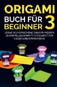 Origami Buch für Beginner 3 : Lerne wunderschöne Origami-Figuren zu erstellen Schritt für Schritt für Kinder und Erwachsene