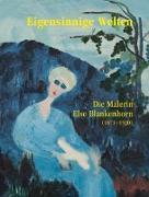 Eigensinnige Welten - Die Malerin Else Blankenhorn (1873-1920)