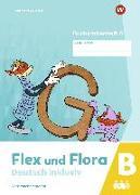 Flex und Flora - Deutsch inklusiv. Buchstabenheft 6 inklusiv (B) 2021