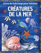 CRÉATURES DE LA MER - Livre de coloriage pour adultes