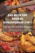 DAS BUCH DER GROßEN BIERAUFGÄNGE 2 IN 1 100 verführerische Rezepte
