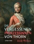 Die vergessenen Prinzessinnen von Thorn (1700-1794)