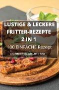 LUSTIGE & LECKERE FRITTER-REZEPTE 2 IN 1 100 EINFACHE Rezepte