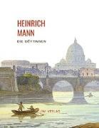 Heinrich Mann: Die Göttinnen. Vollständige Neuausgabe