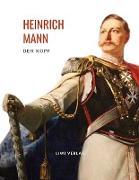 Heinrich Mann: Der Kopf. Vollständige Neuausgabe