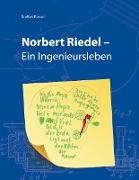 Norbert Riedel - Ein Ingenieursleben