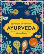 Gesund und glücklich mit Ayurveda
