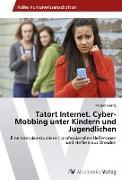 Tatort Internet. Cyber-Mobbing unter Kindern und Jugendlichen