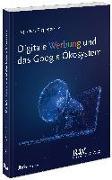 Digitale Werbung und das Google Ökosystem