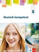 Deutsch kompetent 8. Schülerbuch Klasse 8. Ausgabe Sachsen, Sachsen-Anhalt und Thüringen Gymnasium ab 2019