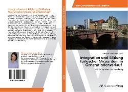Integration und Bildung türkischer Migranten im Generationenverlauf