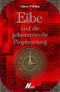 Eibe und die geheimnisvolle Prophezeiung