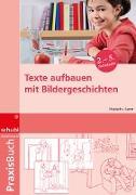 Texte aufbauen mit Bildergeschichten 2.-5. Schuljahr. Kopiervorlagen, Arbeitsblätter, Musteraufsätze