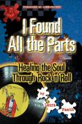 I Found All the Parts: Healing the Soul Through Rock 'n' Roll