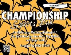 Championship Sports Pak (an All-Purpose Marching/Basketball/Pep Band Book for Time Outs, Pep Rallies and Other Stuff): Trombone
