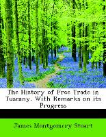The History of Free Trade in Tuscany. With Remarks on its Progress