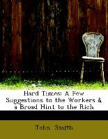 Hard Times: A Few Suggestions to the Workers & a Broad Hint to the Rich