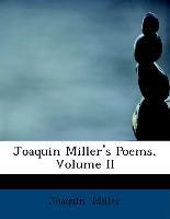 Joaquin Miller's Poems, Volume II