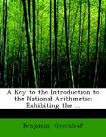 A Key to the Introduction to the National Arithmetic: Exhibiting the