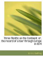 Three Months on the Continent: or, the record of a tour through Europe in 1874