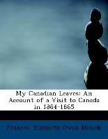 My Canadian Leaves: An Account of a Visit to Canada in 1864-1865