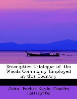 Descriptive Catalogue of the Woods Commonly Employed in this Country