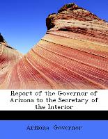Report of the Governor of Arizona to the Secretary of the Interior
