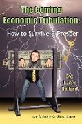 The Coming Economic Tribulation: How to Survive & Prosper