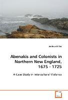 Abenakis and Colonists in Northern New England, 1675- 1725