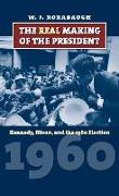 The Real Making of the President: Kennedy, Nixon, and the 1960 Election