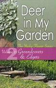 Deer in My Garden, Volume 2: Groundcovers & Edgers