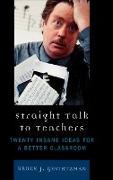 Straight Talk to Teachers: Twenty Insane Ideas for a Better Classroom