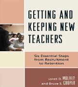 Getting and Keeping New Teachers: Six Essential Steps from Recruitment to Retention