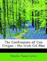 The Confessions of Con Cregan : the Irish Gil Blas
