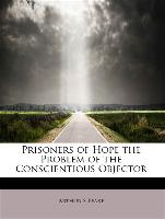 Prisoners of Hope the Problem of the Conscientious Objector