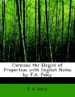 Carmina the Elegies of Propertius with English Notes by F.A. Paley
