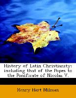 History of Latin Christianity, Including That of the Popes to the Ponificate of Nicolas V